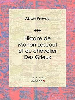 Histoire de Manon Lescaut et du chevalier des Grieux par [Prévost, Abbé, Ligaran,]