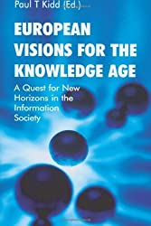 European Visions for the Knowledge Age: A Quest for New Horizons in the Information Society by Paul T Kidd (2007-02-01)