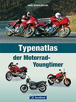 Typenatlas der Motorrad-Youngtimer: Handbuch mit allen erwähnenswerten Youngtimern rund um die Marken  BMW, Honda, Suzuki, Yamaha, Aprilia, Ducati, Moto Guzi, Harley-Davidson, Triumph uvm.