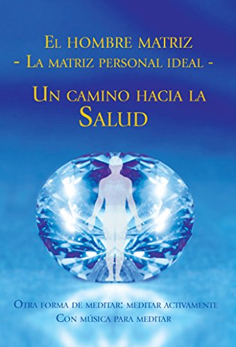 El hombre matriz ˗˗ La matriz personal ideal: Un camino hacia la salud por Gabriele