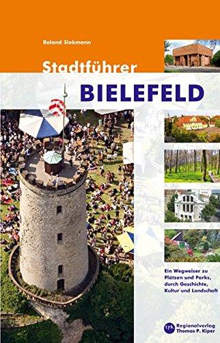 Stadtführer Bielefeld: Ein Wegweiser zu Plätzen und Parks, durch Geschichte, Kultur und Landschaft