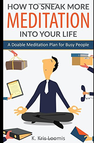How to Sneak More Meditation Into Your Life: A Doable Meditation Plan for Busy People (Yoga for Busy People) thumbnail