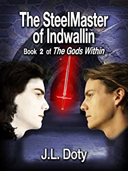 The SteelMaster of Indwallin, Book 2 of The Gods Within by [Doty, J. L.]
