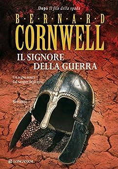 Il signore della guerra: Le storie dei re sassoni (La Gaja scienza Vol. 977) di [Cornwell, Bernard]