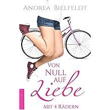 Von Null auf Liebe mit 4 Rädern - Caro & Flo: Eine romantisch moderne Geschichte mit viel Liebe und Humor