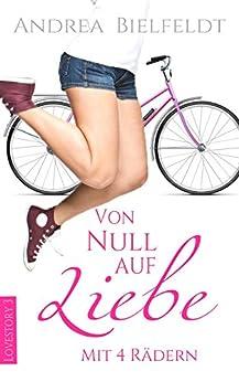 Von Null auf Liebe mit 4 Rädern - Caro & Flo: Eine romantisch moderne Geschichte mit viel Liebe und Humor (German Edition) by [Bielfeldt, Andrea]