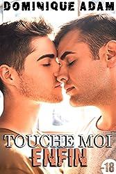Touche Moi Enfin (M/M): (Nouvelle Érotique Gay, Fantasmes, M/M, Interdit, Tabou, Gay M/M)