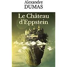 """LE CHÂTEAU D'EPPSTEIN suivi de PAULINE (Édition augmentée de """"ALEXANDRE DUMAS, SA VIE, SON TEMPS, SON ŒUVRE"""" par H. BLAZE DE BURY)"""