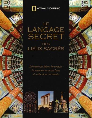 Le langage secret des lieux sacrés : Décrypter les églises, les temples, les mosquées et autres lieux de culte de par le monde par Jon Cannon