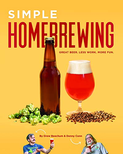 Simple Homebrewing: Great Beer, Less Work, More