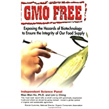 Gmo Free: Exposing the Hazards of Biotechnology to Ensure the Integrity of Our Food Supply: The Case for a Sustainable World