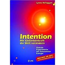 Intention: Mit Gedankenkraft die Welt verändern - Globale Experimente mit fokussierter Energie