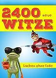 2400 neue Witze - Lachen ohne Ende. Das große Witzebuch für die XXL-Portion Humor (Illustrierte Ausgabe)