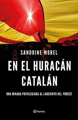 En el huracán catalán: Una mirada privilegiada al laberinto del procés (No Ficción)