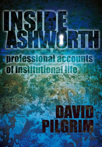 Inside Ashworth: Professional Reflections of Institutional Life Manchester Pilgrim
