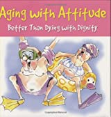 Aging With Attitude: Better than Dying with Dignity (Keepsakes)