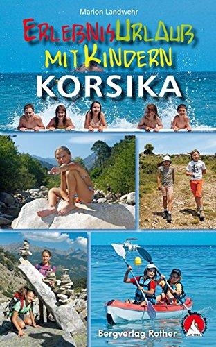Erlebnisurlaub mit Kindern Korsika: 40 Wanderungen und Ausflüge. Mit GPS-Tracks - Planung Kindern Mit
