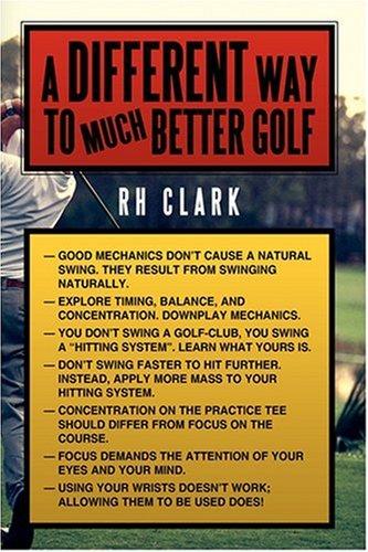 A Different Way to (Much) Better Golf por RH Clark