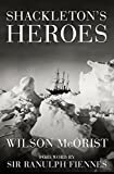 Front cover for the book Shackleton's Heroes: The Epic Story of the Men Who Kept the Endurance Expedition Alive by Wilson McOrist