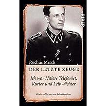 Der letzte Zeuge: Ich war Hitlers Telefonist, Kurier und Leibwächter