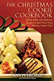 The Christmas Cookie Cookbook: All The Rules And Delicious Recipes To Start Your Own Holiday Cookie Club by Ann Pearlman (26-Oct-2010) Paperback