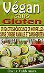 Vegan sans Gluten: 57 recettes de pet...