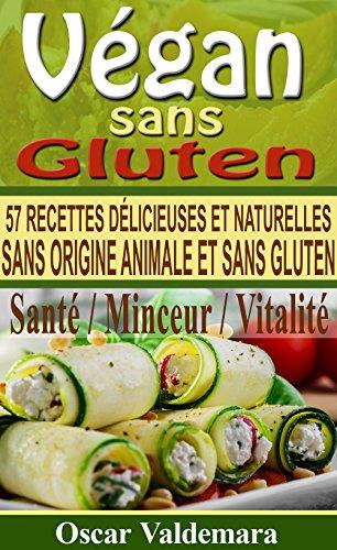 Vegan sans Gluten: 57 recettes de petits déjeuners, déjeuners, dîners et desserts délicieux et naturels, sans origine animale et sans gluten (Mon Atelier Santé t. 2) par Oscar Valdemara