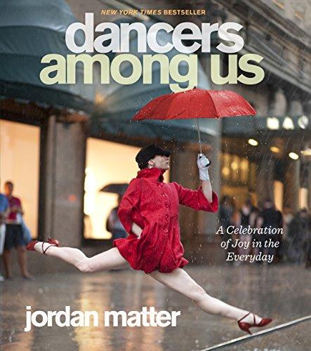 Dancers Among Us: A Celebration of Joy in the Everyday by Jordan Matter (13-Nov-2012) Paperback