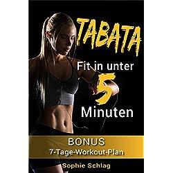 Tabata - Fit in unter 5 Minuten (inkl. 7 Tage Body-Workout Plan, HIIT, Tabata Training, Tabata für Frauen, Tabata Männer, Fitness Training, Fitness für Anfänger, Tabata schlank und fit in 4 Minuten)