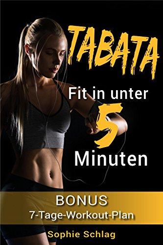 Tabata - Fit in unter 5 Minuten (inkl. 7 Tage Body-Workout Plan, HIIT, Tabata Training, Tabata für Frauen, Tabata Männer, Fitness Training, Fitness für ... und fit in 4 Minuten) (German Edition) por Sophie Schlag