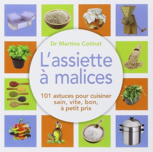L'assiette à malices : 101 astuces pour cuisiner sain, vite, bon, à petit prix