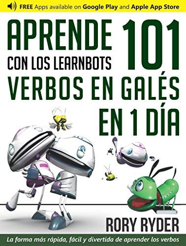 Aprende en 1 día 101 verbos en Galés con los LearnBots® por Rory Ryder