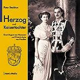 Herzog und Kaisertochter: Ernst August von Hannover und Victoria Luise von Preu�en