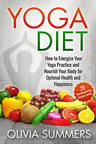 Yoga Diet: How to Energize Your Yoga Practice and Nourish ...