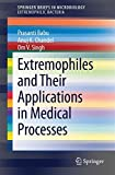 Extremophiles and Their Applications in Medical Processes (SpringerBriefs in Microbiology / Extremophilic Bacteria)
