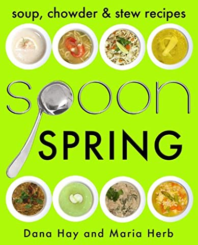 SPOON: Soup, Stew & Chowder Recipes (Spring) (Cooking in Season
