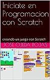 Iniciate en Programacion con Scratch: creando un juego con Scratch