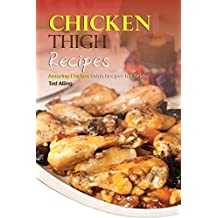 Chicken Thigh Recipes: Amazing Chicken Thigh Recipes for Grabs! (English Edition)