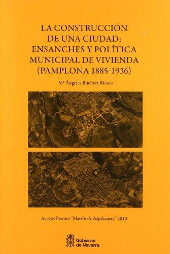 La construcción de una ciudad: ensanches y política municipal de vivienda, Pamplona 1885-1936