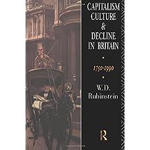 Capitalism, Culture, and Decline in Britain 1750-1990