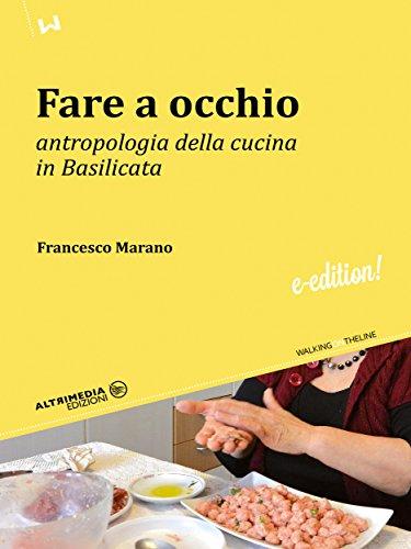 Fare a occhio: Antropologia della cucina in Basilicata (Walking on the line)