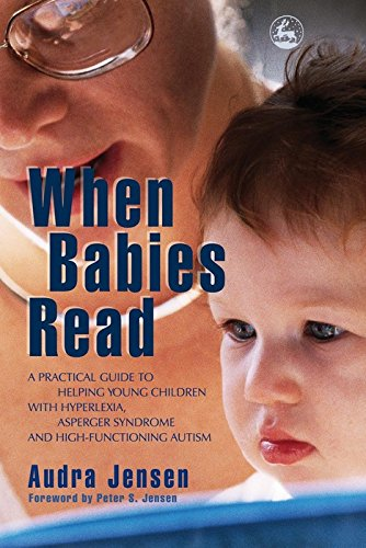 When Babies Read: A Practical Guide to Helping Young Children with Hyperlexia, Asperger Syndrome and High-Functioning Autism (English Edition)