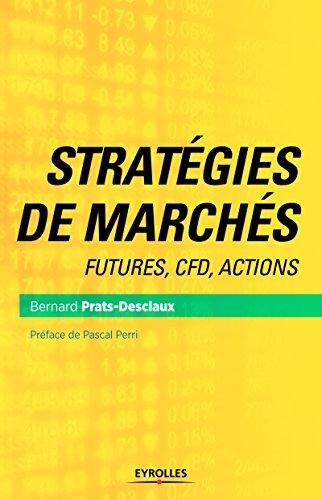 Stratégies de marchés: Futures, CFD, actions par Bernard Prats-Desclaux