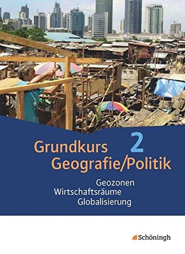 Grundkurs Politik/Geografie / Arbeitsbücher für das Grundfach Erdkunde/Sozialkunde in der gymnasialen Oberstufe in Rheinland-Pfalz: Grundkurs ... Geozonen - Wirtschaftsräume - Globalisierung