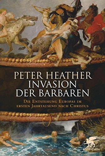 Invasion der Barbaren: Die Entstehung Europas im ersten Jahrtausend nach Christus