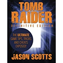 Tomb Raider: Definitive Edition - The Ultimate Game Tips, Tricks and Cheats Exposed!