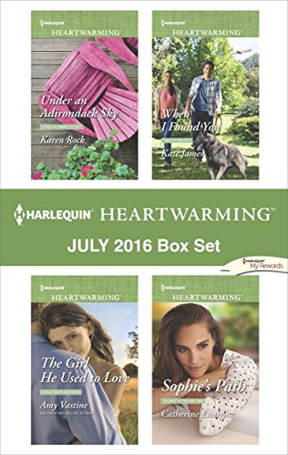 Adirondack-set (Harlequin Heartwarming July 2016 Box Set: Under an Adirondack Sky\The Girl He Used to Love\When I Found You\Sophie's Path)