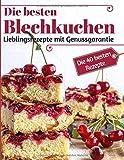Die besten Blechkuchen: Die 40 besten Rezepte – Lieblingsrezepte mit Genussgarantie (Backen - die besten Rezepte, Band 33)