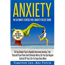 Anxiety: The Ultimate Stress-Free Anxiety Relief Guide: 10 Top Simple Tips to Rapidly Overcome Anxiety, Free Yourself From Panic And Eliminate Worry (Stress ... Confidence, NLP, Brain) (English Edition)
