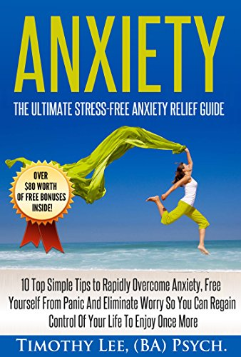 Anxiety: The Ultimate Stress-Free Anxiety Relief Guide: 10 Top Simple Tips to Rapidly Overcome Anxiety, Free Yourself From Panic And Eliminate Worry (Stress ... Confidence, NLP, Brain) (English Edition) (Lottery Master Guide)